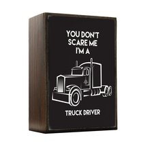 Inspired Home You Don't Scare Me - Truck Driver Box Sign Size 4x5.5 - $14.70
