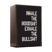 Inspired Home Inhale the Goodshit, Exhale the Bullshit Box Sign Size 4x5.5 - $14.70