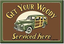 Refrigerator Magnet Get Your Woody Serviced Here - $3.25
