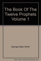The Book of the Twelve Prophets, Volume 1 and 2 [Hardcover] [Jan 01, 1928] Sm...