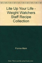 Lite Up Your Life - Weight Watchers Staff Recipe Collection [Paperback] Florine