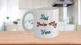 Dad You're My Hero Father's Day Coffee Mug - $19.99