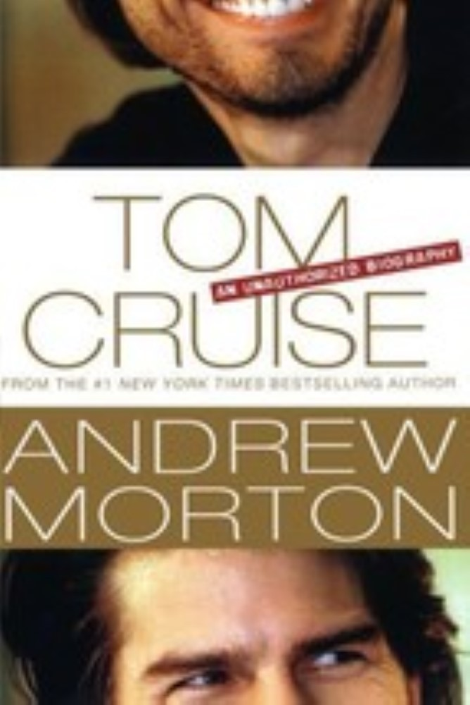 Tom Cruise: An Unauthorized Biography by Morton, Andrew