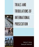 Trials and Tribulations of International Prosecution [Hardcover] Carey, ... - $10.89