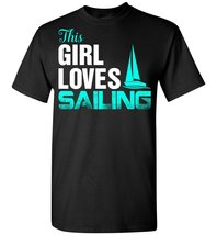 This Girl Loves Sailing T shirt - $26.55 CAD+