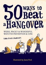 50 Ways to Beat a Hangover: Weird, Wacky and Wonderful Ways for Preventi... - $55.87