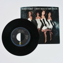 Robert Palmer, I Didn't Mean To Turn You On, 45 RPM Vinyl Record, w/ Sleeve - $9.85