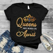 Queens Are Born In April Ladies T-Shirt Black Cotton S-3XL Made in USA Fast Ship - $19.75+