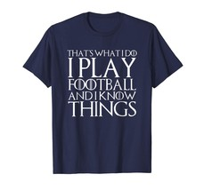 Brother Shirts - THAT'S WHAT I DO I PLAY FOOTBALL AND I KNOW THINGS T-Sh... - $19.95+
