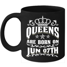 Queens Are Born on June 7th 11oz coffee mug Cute Birthday gifts - $15.95