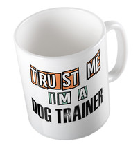 TRUST ME IM A DOG TRAINER NOVELTY FUN JOKE MUG CUP PERFECT CHRISTMAS PRE... - $11.04
