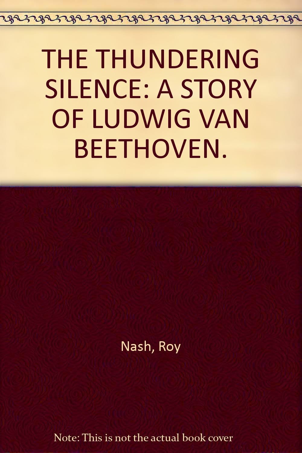 THE THUNDERING SILENCE: A STORY OF LUDWIG VAN BEETHOVEN. [Hardcover] [Jan 01,...