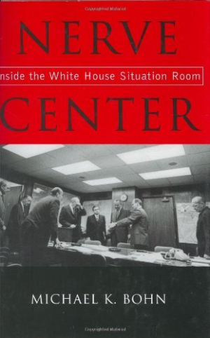 Nerve Center: Inside the White House Situation Room By Michael K Bohn