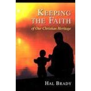 Keeping the Faith of Our Christian Heritage by Hal Brady