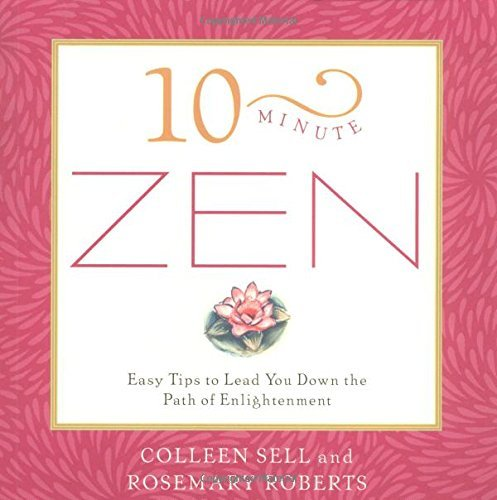 10-Minute Zen: Easy Tips to Lead You Down the Path of Enlightenment
