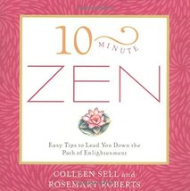 10-Minute Zen: Easy Tips to Lead You Down the Path of Enlightenment  by Colleen  image 1