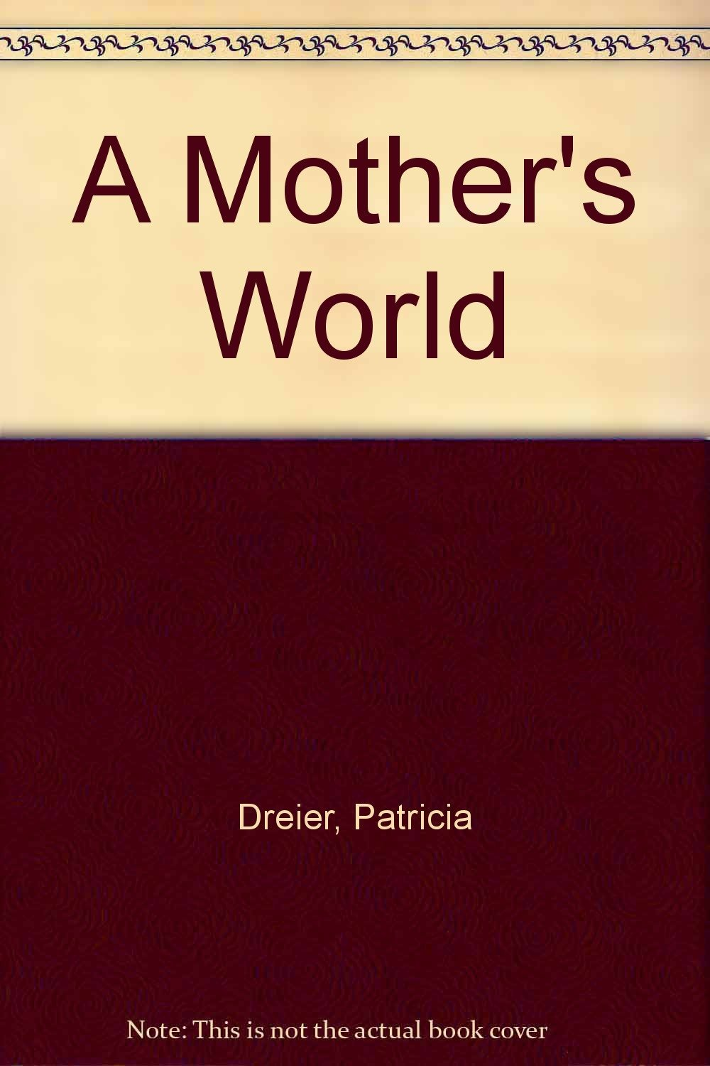 A Mother's World By Patricia Dreier
