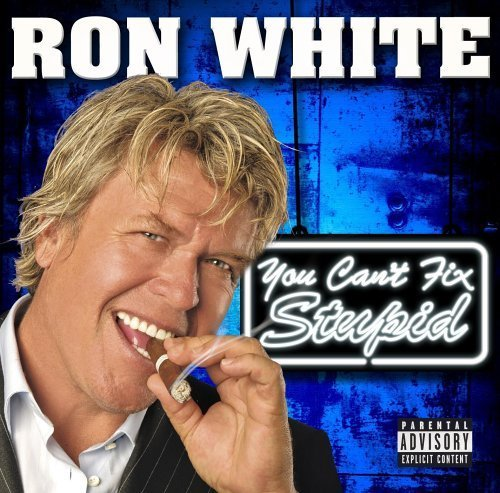 You Can't Fix Stupid By Ron White Cd