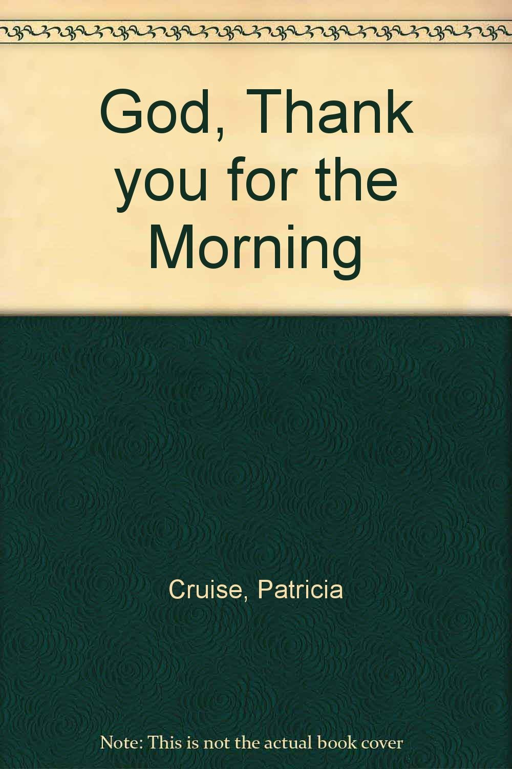 God, Thank You for the Morning By Sister Patricia A. Cruise S.C