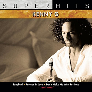 Super Hits: Kenny G by Kenny G Cd