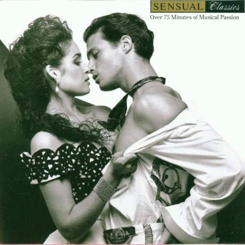 Sensual Classics: Over 75 Minutes of Musical Passion by Sensual Classics Cd