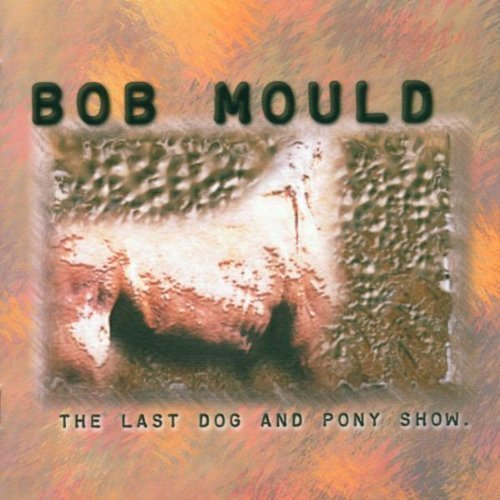 The Last Dog and Pony Show by Bob Mould Cd