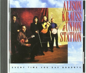Every Time You Say Goodbye by Alison Krauss And Union Station Cd