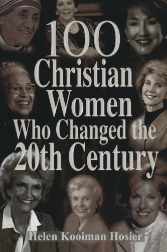 100 Christian Women Who Changed the 20th Century by Hosier, Helen