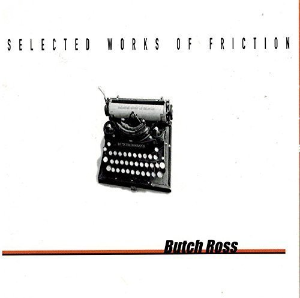 Selected Works of Friction by Butch Boss Cd