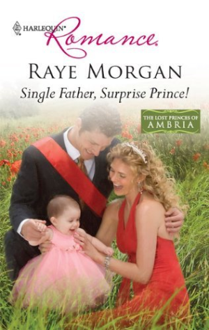 Single Father, Surprise Prince! by Morgan, Raye