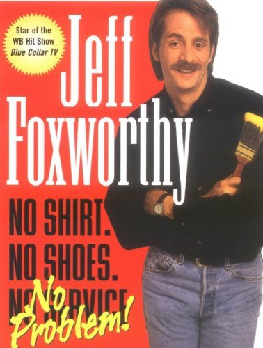 No Shirt, No Shoes, No Service . . . No Problem!  by Jeff Foxworthy