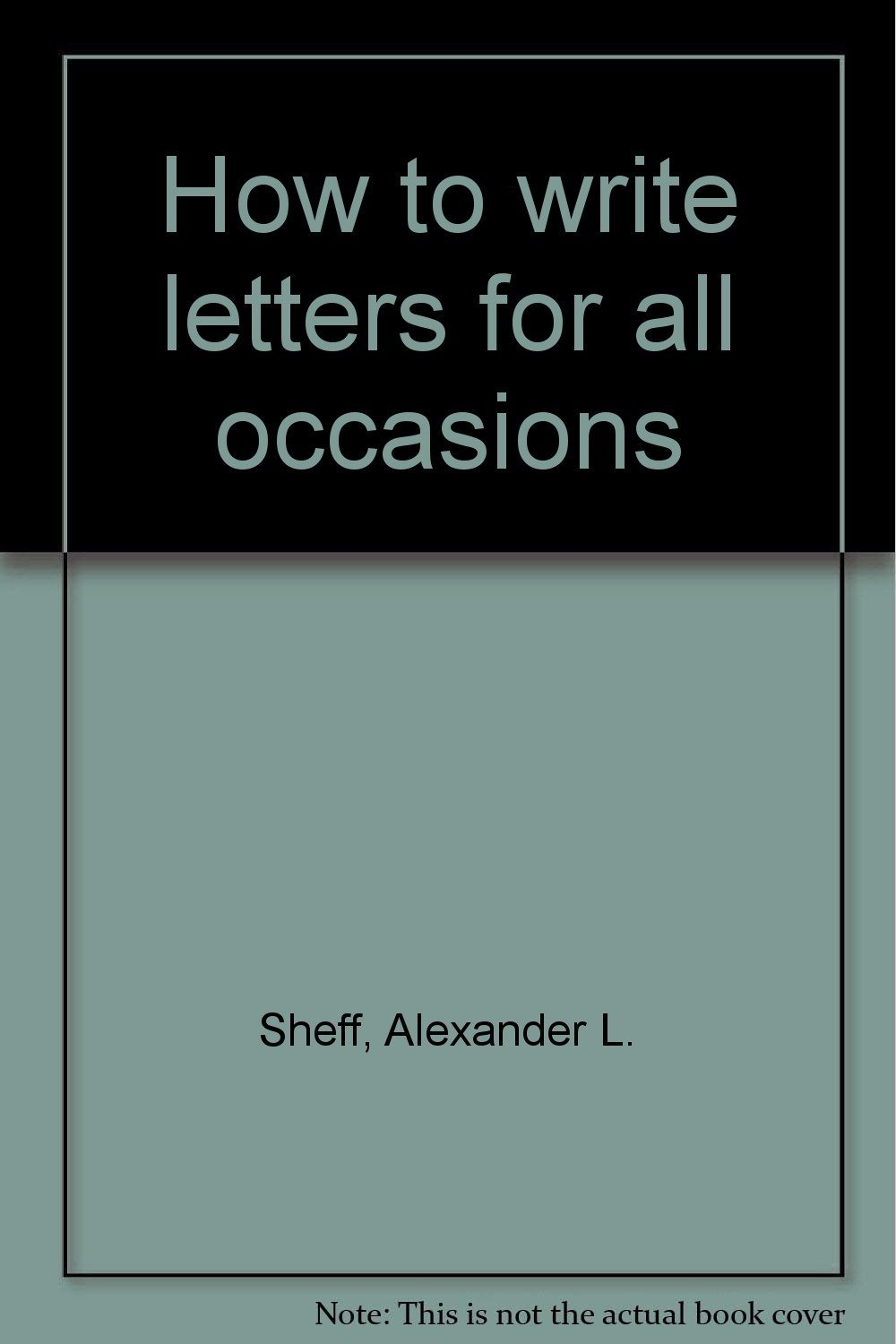 How to write letters for all occasions by Sheff, Alexander L.