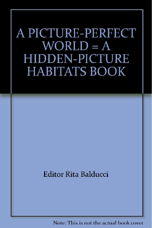 A Picture-Perfect World = A Hidden Picture Habitats Book