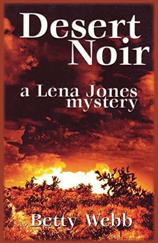 Desert Noir: A Lena Jones Mystery (Lena Jones Series) by Betty Webb