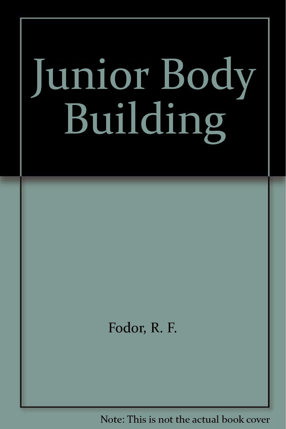 Junior Body Building by Fodor, R. F. and Taylor, G. J.
