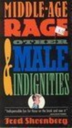 Middle Age Rage & Other Male Indignities by Shoenberg, Fred