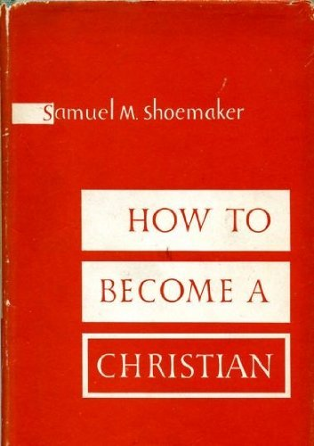 How to Become a Christian by Shoemaker, Samuel