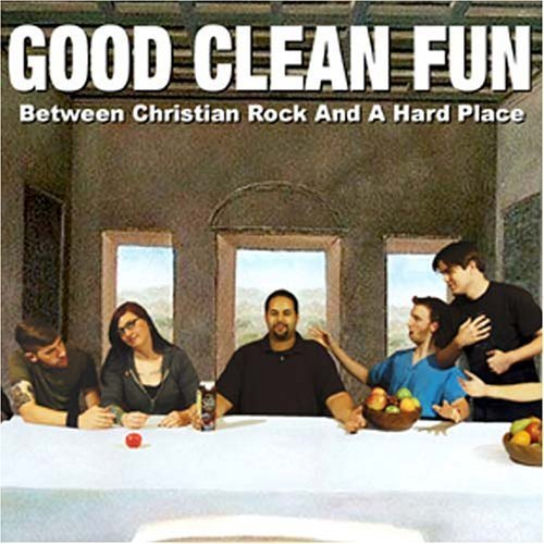 Between Christian Rock And A Hard Place by Good Clean Fun Cd