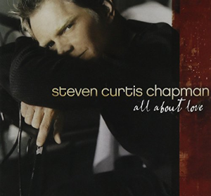 All About Love by Steven Curtis Chapman Cd