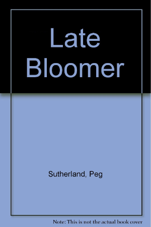 Late Bloomer by Sutherland, Peg