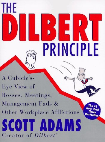 Dilbert Principle, The: A Cubicle's-Eye View of Bosses, Meetings, Management ...