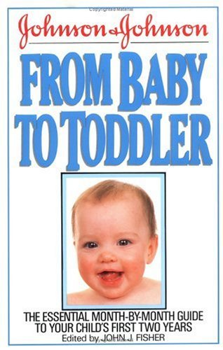 Johnson and Johnson from Baby to Toddler by Fisher, John