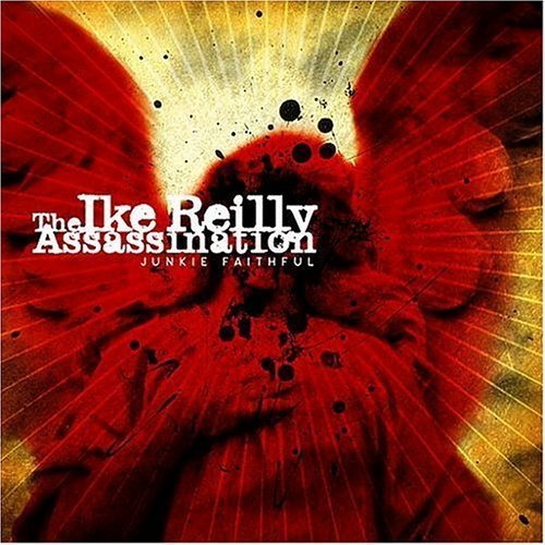 Junkie Faithful by Reilly, Ike Assassination Cd