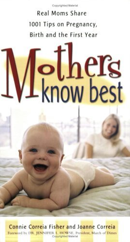 Mothers Know Best: Real Moms Share 1001 Tips on Pregancy, Birth,