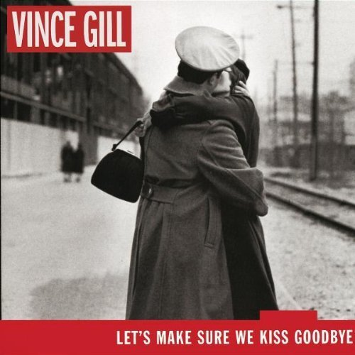 Let's Make Sure We Kiss Goodbye By Vince Gill Cd