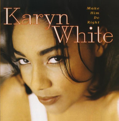 Make Him Do Right by Karyn White Cd