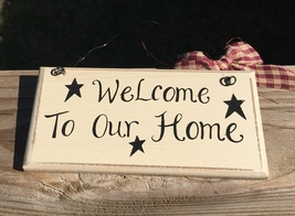 32901W - Welcome to our Home  Primitive Wood Sign  - $2.95
