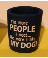 """DOG Lover CAN COOLER Insulator """"more People I meet .. more I like my Dog... - $4.99"""