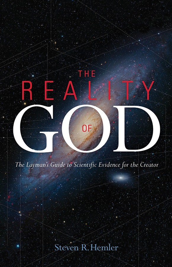 The reality of god the laymans guide to scientific evidence for the creator