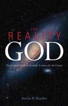 The Reality of God: The Layman's Guide to Scientific Evidence for the Creator